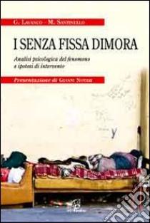 I senza fissa dimora. Analisi psicologica del fenomeno e ipotesi di intervento libro di Lavanco Gioacchino - Santinello Massimo