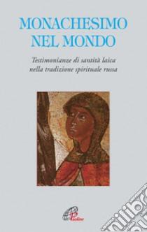 Monachesimo e mondo. Testimonianze di santità laica nella tradizione spirituale russa libro di Piovano Adalberto