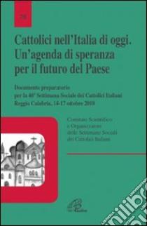 Cattolici nell'Italia di oggi. Un'agenda di speranza per il futuro del paese. Documento preparatorio per la 46 settimana sociale Italiana libro