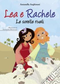 Lea e Rachele. Le sorelle rivali libro di Anghinoni Antonella