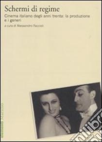 Schermi di regime. Cinema italiano degli anni trenta: la produzione e i generi libro
