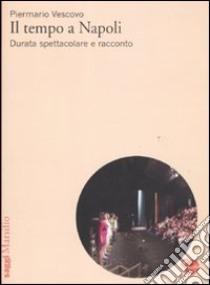 Il tempo a Napoli. Durata spettacolare e racconto libro di Vescovo Piermario