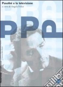 Pasolini e la televisione libro di Felice A. (cur.)