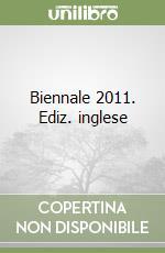 Biennale 2011. Ediz. inglese libro