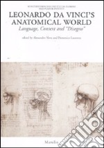Leonardo da Vinci's anatomical world. Language, context and disegno libro