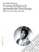 Il Cinema di Dreyer e la spiritualità del Nord Europa. Giovanna d'Arco, Dies irae, Ordet libro
