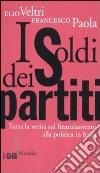 I soldi dei partiti. Tutta la verità sul finanziamento alla politica in Italia libro