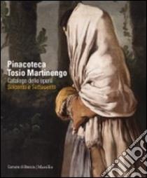 Pinacoteca Tosio Martinengo. Catalogo delle opere. Seicento e Settecento. Ediz. illustrata libro di Bona Castellotti M. (cur.); Lucchesi Ragni E. (cur.)