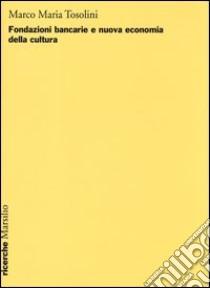 Fondazioni bancarie e nuova economia della cultura libro di Tosolini Marco M.