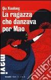 La ragazza che danzava per Mao libro di Qiu Xiaolong