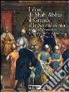 I doni di Shah Abbas il Grande alla Serenissima. Relazioni diplomatiche tra la Repubblica di Venezia e la Persia Safavide. Catalogo della mostra