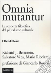 Omnia mutantur. La scoperta filosofica del pluralismo culturale libro di Bernstein Richard J. - Veca Salvatore - Ricciardi Mario