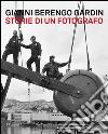 Gianni Berengo Gardin. Storie di un fotografo. Catalogo della mostra (Venezia, 1 febbraio-12 maggio 2013)