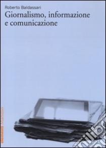 Giornalismo, informazione e comunicazione libro di Baldassari Roberto