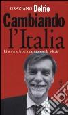 Cambiando l'Italia. Rinnovare la politica, ritrovare la fiducia libro