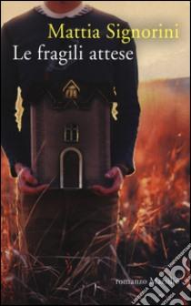 Le fragili attese libro di Signorini Mattia