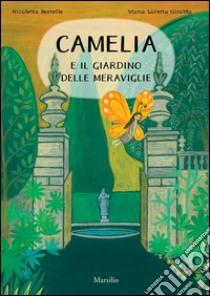 Camelia e il giardino delle meraviglie libro di Giraldo M. Loretta - Bertelle Nicoletta