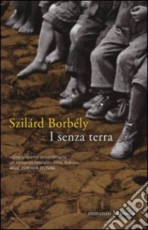 I senza terra libro di Borbely Szilard