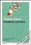 Vendere un'idea. Il consenso e la politica nell'era Renzi libro