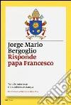 Risponde papa Francesco. Tutte le interviste e le conferenze stampa libro
