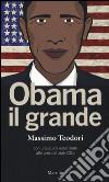Obama il grande. Con una guisa essenziale alle presidenziali 2016 libro