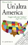 Un'altra America. Viaggio nelle città «italiane» degli Stati Uniti libro