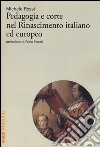 Pedagogia e corte nel Rinascimento italiano ed europeo libro