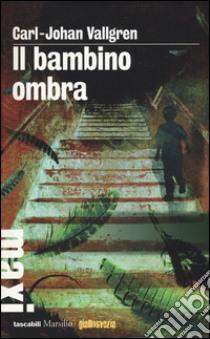 Il bambino ombra libro di Vallgren Carl-Johan