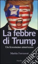 La febbre di Trump. Un fenomeno americano libro
