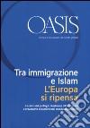 Oasis. Cristiani e musulmani nel mondo globale. Vol. 24: Tra immigrazione e Islam. L'Europa si ripensa libro