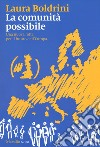 La comunità possibile. Una nuova rotta per il futuro dell'Europa libro