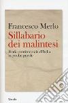 Sillabario dei malinesi. Storia sentimentale d'Italia in poche parole libro