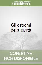 Gli estremi della civiltà libro di Andreoli Vittorino