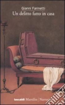 Un delitto fatto in casa libro di Farinetti Gianni