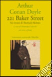 221B Baker street. Sei ritratti di Sherlock Holmes. Testo a fronte libro di Doyle Arthur Conan