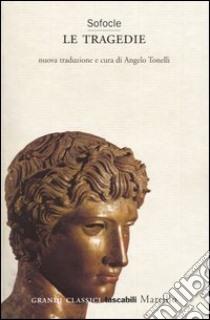 Le tragedie. Aiace-Trachinie-Antigone-Elettra-Edipo re-Filottete-Edipo a Colono libro di Sofocle