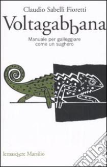 Voltagabbana. Manuale per galleggiare come un sughero libro di Sabelli Fioretti Claudio