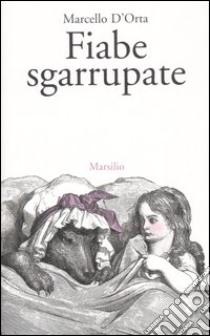 Fiabe sgarrupate libro di D'Orta Marcello