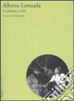 Alberto Lattuada. Il cinema e i film libro