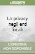La privacy negli enti locali libro