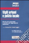 Vigili urbani e polizia locale. Manuale per la preparazione al concorso e per l'aggiornamento professionale libro