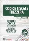 Codice fiscale Frizzera. Codice civile annotato con la normativa tributaria 2017 libro