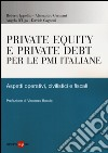 Private equity e private debt per le PMI italiane. Aspetti operativi, civilistici e fiscali libro
