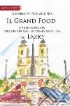 Il grand food. L'arte mangiata. Percorsi di gastronomia artistica nel Lazio libro