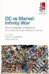 DC vs Marvel: infinity war. Nuove coniugazioni anche italiane del comic book movie nell'era del crossover libro