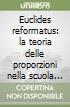 Euclides reformatus: la teoria delle proporzioni nella scuola galileiana libro