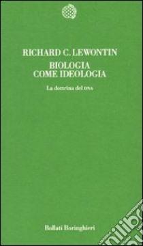 Biologia come ideologia. La dottrina del DNA libro di Lewontin Richard C.