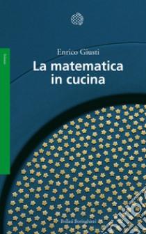 La matematica in cucina libro di Giusti Enrico