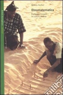 Etnomatematica. Esplorare concetti in culture diverse libro di Ascher Marcia
