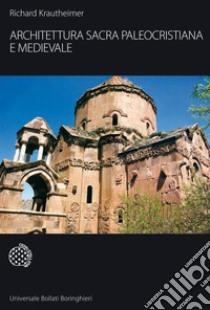 Architettura sacra paleocristiana e medievale e altri saggi su Rinascimento e Barocco libro di Krautheimer Richard